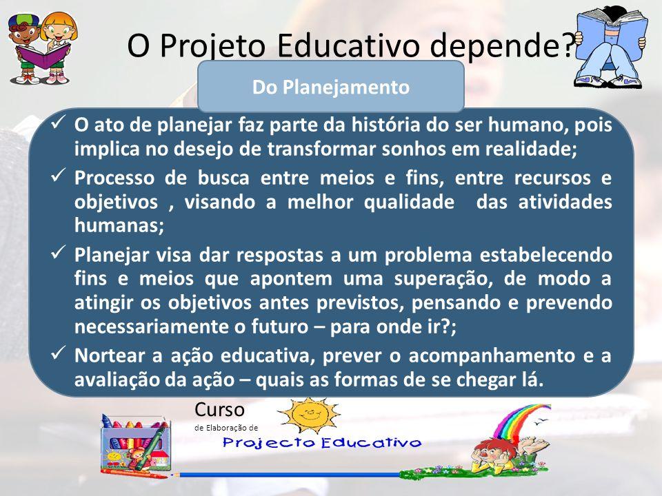 Curso de Elaboração de O Projeto Educativo depende? O ato de planejar faz parte da história do ser humano, pois implica no desejo de transformar sonho