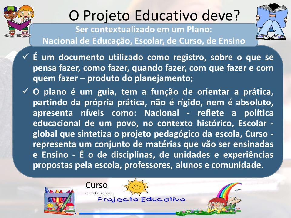 Curso de Elaboração de O Projeto Educativo deve? É um documento utilizado como registro, sobre o que se pensa fazer, como fazer, quando fazer, com que