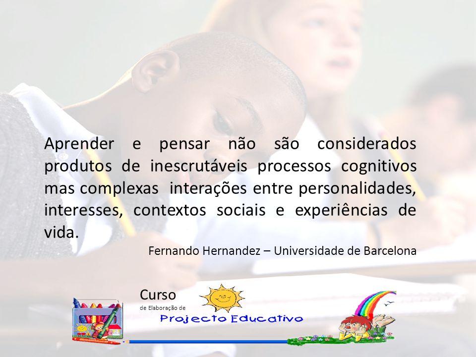 Curso de Elaboração de Aprender e pensar não são considerados produtos de inescrutáveis processos cognitivos mas complexas interações entre personalidades, interesses, contextos sociais e experiências de vida.