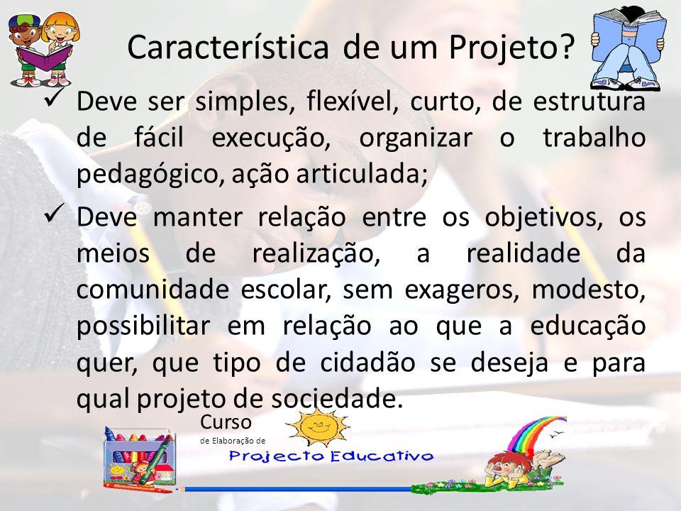 Curso de Elaboração de Característica de um Projeto? Deve ser simples, flexível, curto, de estrutura de fácil execução, organizar o trabalho pedagógic