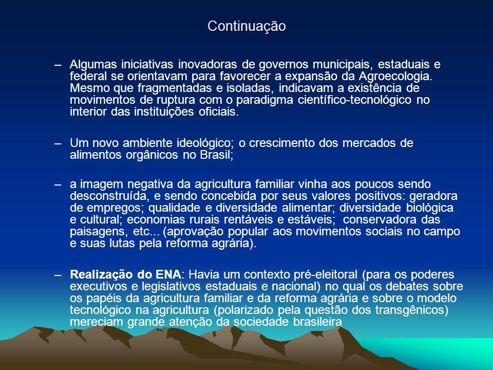 Continuação –Algumas iniciativas inovadoras de governos municipais, estaduais e federal se orientavam para favorecer a expansão da Agroecologia.