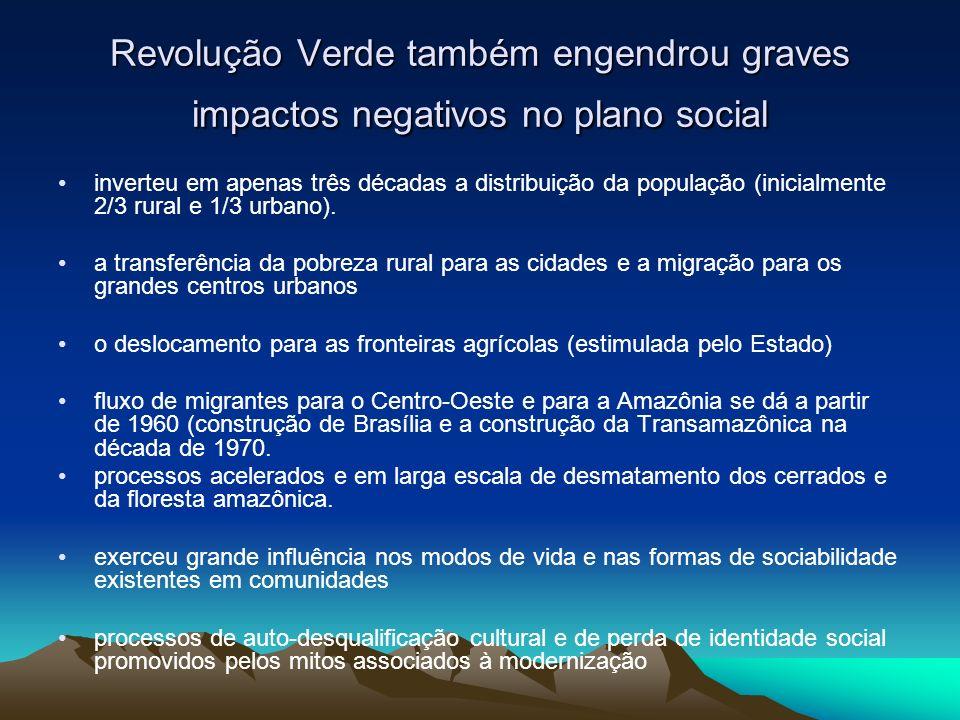 Revolução Verde também engendrou graves impactos negativos no plano social inverteu em apenas três décadas a distribuição da população (inicialmente 2/3 rural e 1/3 urbano).