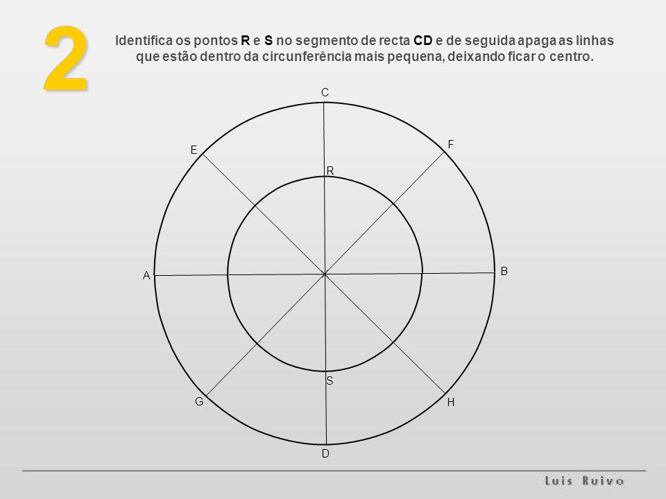 Identifica os pontos R e S no segmento de recta CD e de seguida apaga as linhas que estão dentro da circunferência mais pequena, deixando ficar o centro.2 D A B H G F E C R S