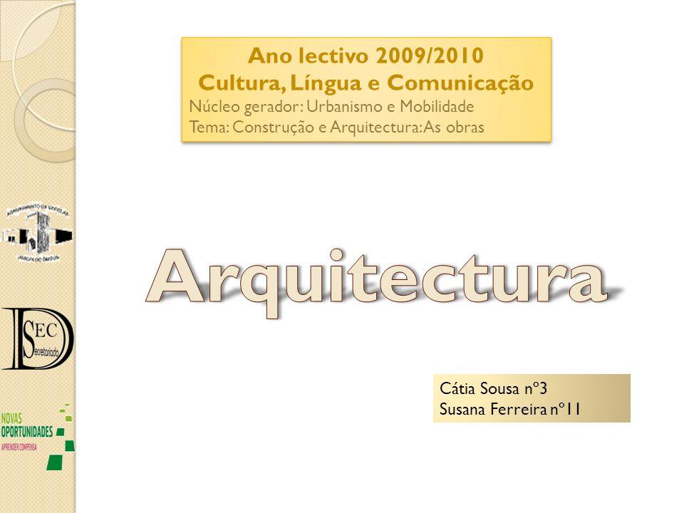 Ano lectivo 2009/2010 Cultura, Língua e Comunicação Núcleo gerador: Urbanismo e Mobilidade Tema: Construção e Arquitectura: As obras Ano lectivo 2009/