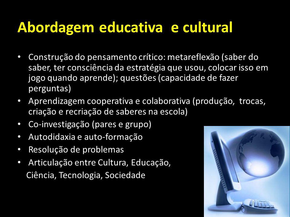 Abordagem educativa e cultural Construção do pensamento crítico: metareflexão (saber do saber, ter consciência da estratégia que usou, colocar isso em
