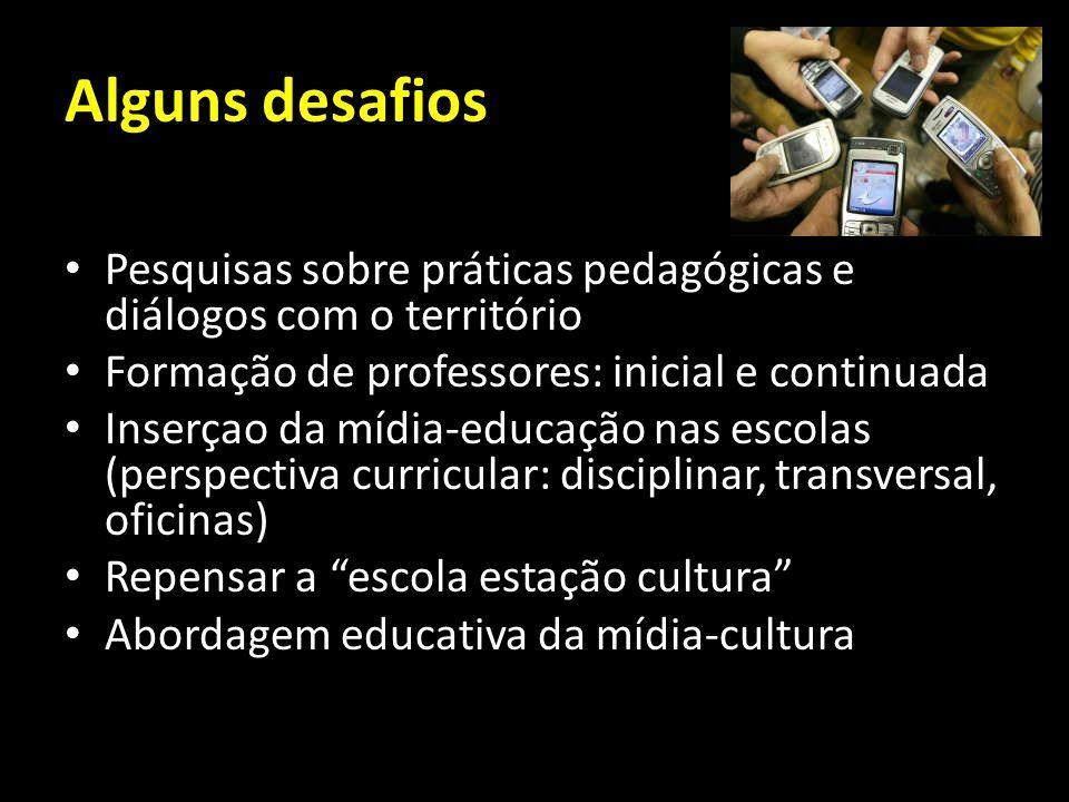 Alguns desafios Pesquisas sobre práticas pedagógicas e diálogos com o território Formação de professores: inicial e continuada Inserçao da mídia-educa