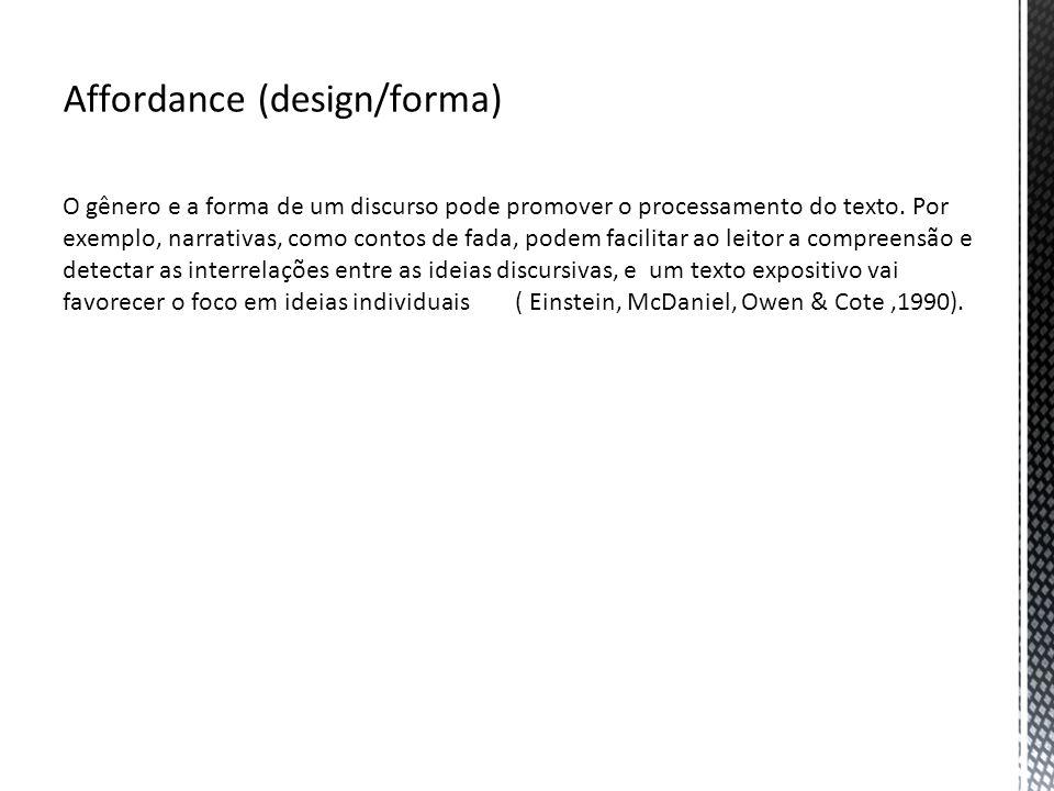 Affordance (design/forma) O gênero e a forma de um discurso pode promover o processamento do texto. Por exemplo, narrativas, como contos de fada, pode