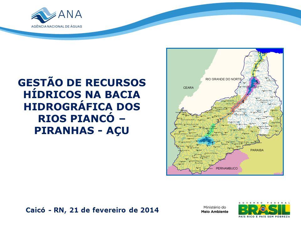 GESTÃO DE RECURSOS HÍDRICOS NA BACIA HIDROGRÁFICA DOS RIOS PIANCÓ – PIRANHAS - AÇU Caicó - RN, 21 de fevereiro de 2014