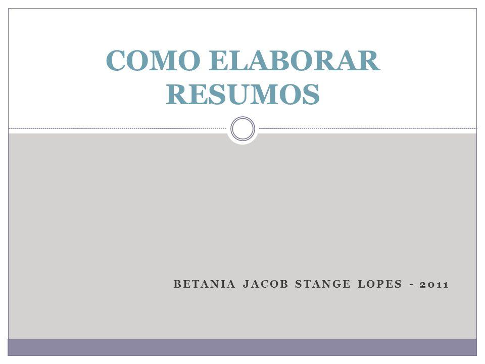 BETANIA JACOB STANGE LOPES - 2011 COMO ELABORAR RESUMOS