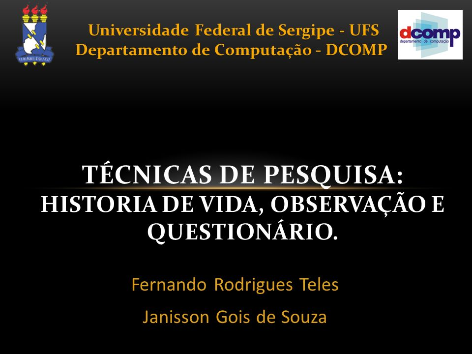 Fernando Rodrigues Teles Janisson Gois de Souza TÉCNICAS DE PESQUISA: HISTORIA DE VIDA, OBSERVAÇÃO E QUESTIONÁRIO.