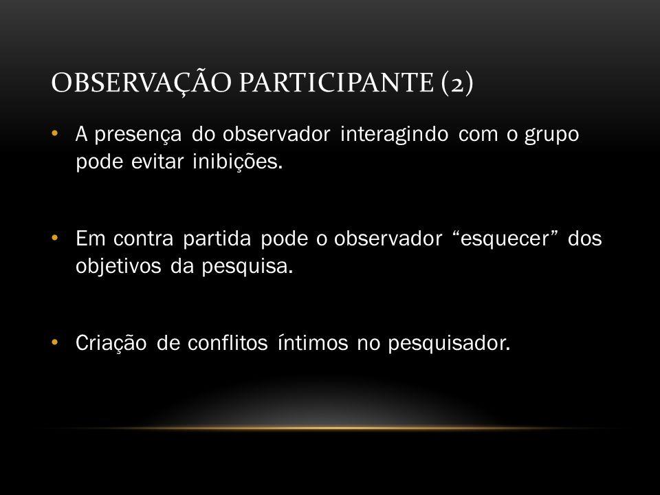 OBSERVAÇÃO PARTICIPANTE (2) A presença do observador interagindo com o grupo pode evitar inibições.