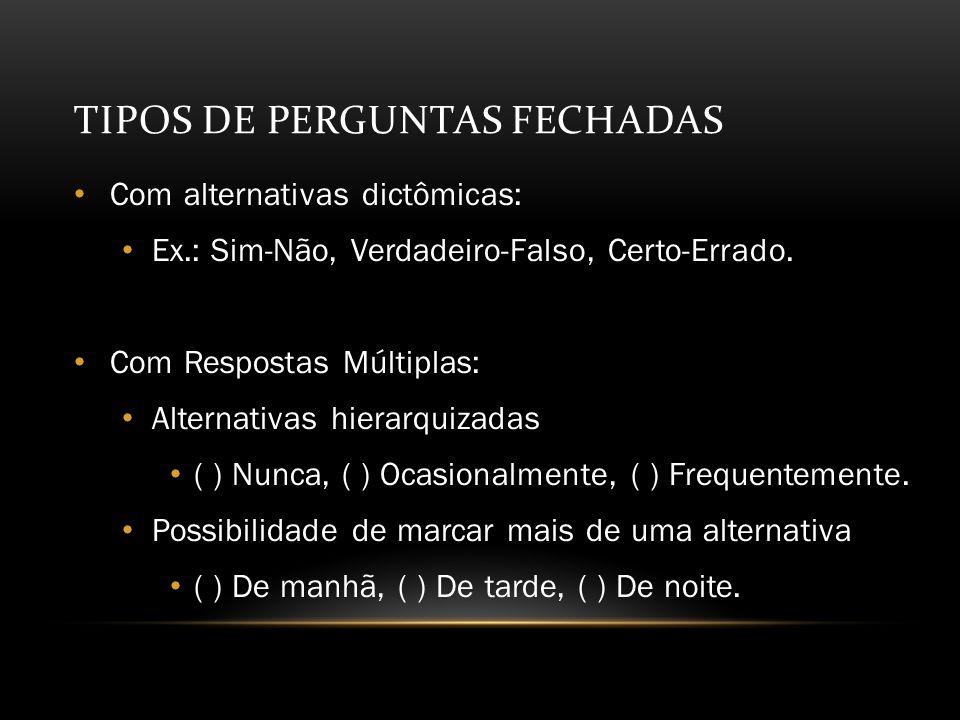 TIPOS DE PERGUNTAS FECHADAS Com alternativas dictômicas: Ex.: Sim-Não, Verdadeiro-Falso, Certo-Errado.