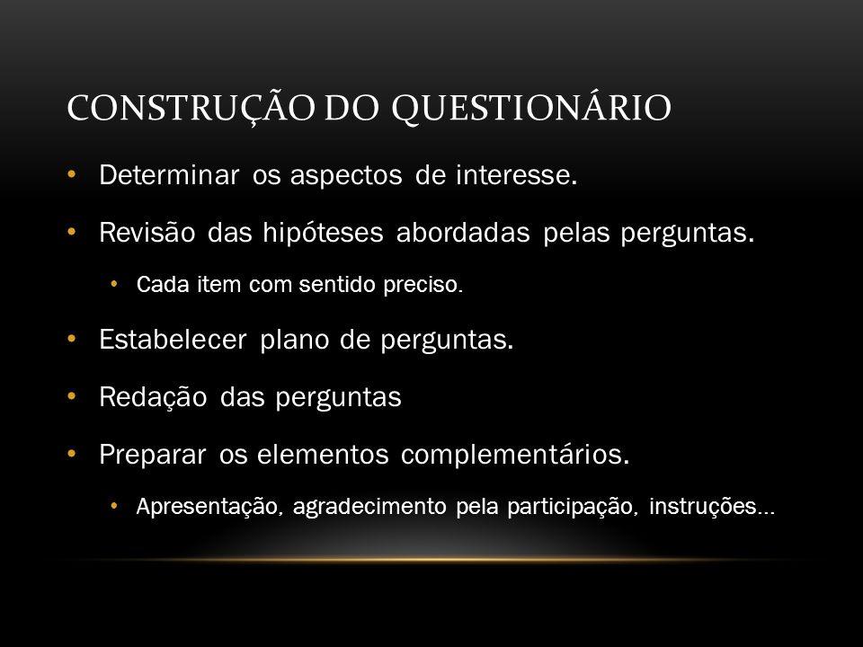 CONSTRUÇÃO DO QUESTIONÁRIO Determinar os aspectos de interesse.