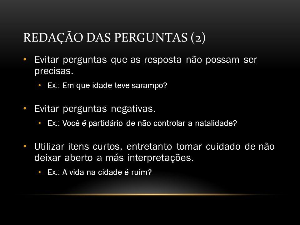 REDAÇÃO DAS PERGUNTAS (2) Evitar perguntas que as resposta não possam ser precisas.