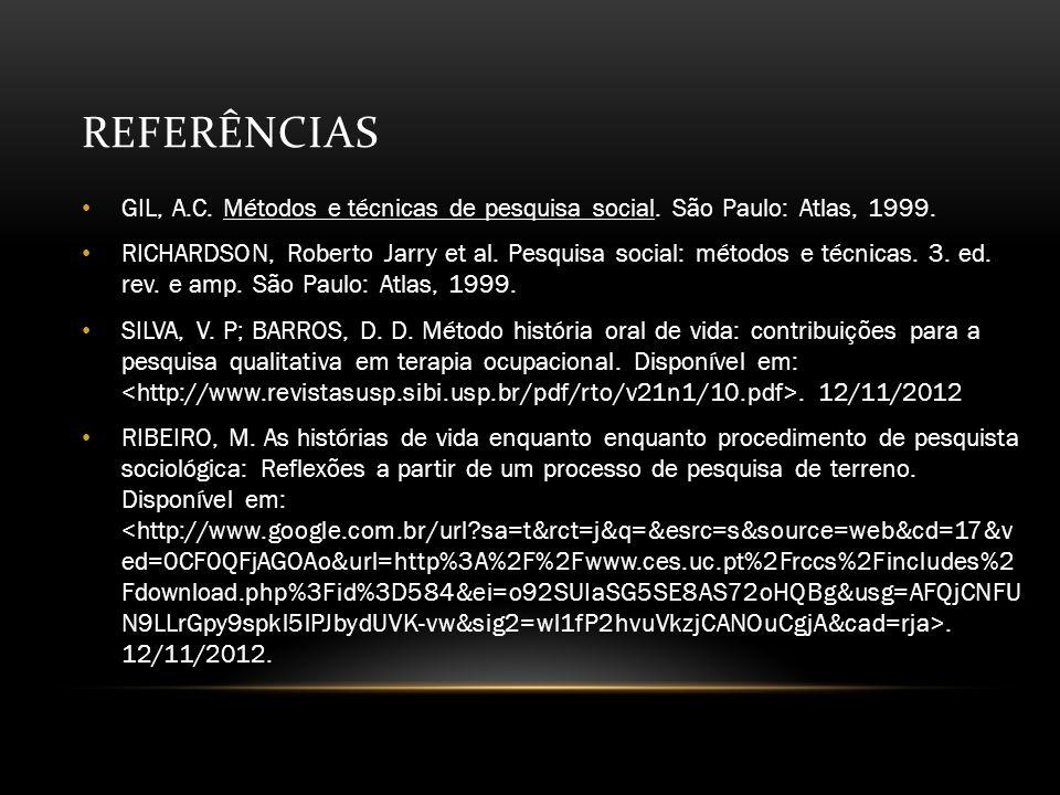 REFERÊNCIAS GIL, A.C.Métodos e técnicas de pesquisa social.