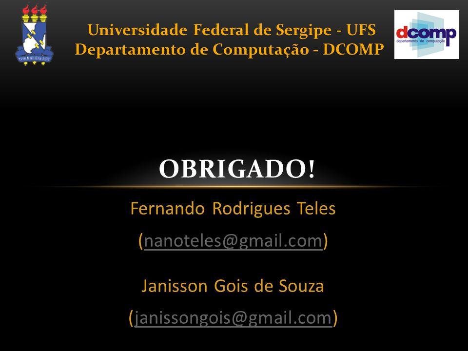 Fernando Rodrigues Teles (nanoteles@gmail.com)nanoteles@gmail.com Janisson Gois de Souza (janissongois@gmail.com)janissongois@gmail.com OBRIGADO! Univ