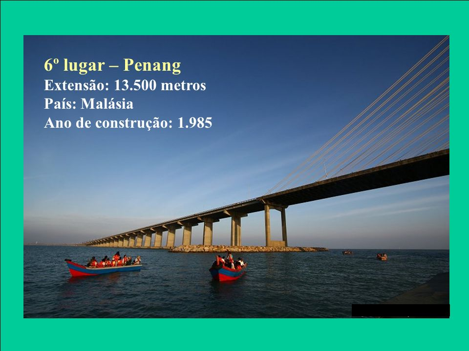 7º lugar – Rio-Niterói Extensão: 13.290 metros País: Brasil Ano de construção: 1.974