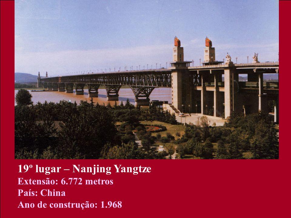 19º lugar – Nanjing Yangtze Extensão: 6.772 metros País: China Ano de construção: 1.968