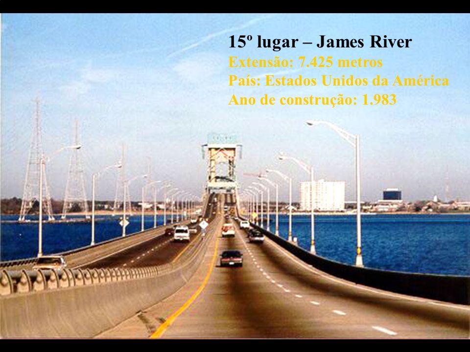 15º lugar – James River Extensão: 7.425 metros País: Estados Unidos da América Ano de construção: 1.983