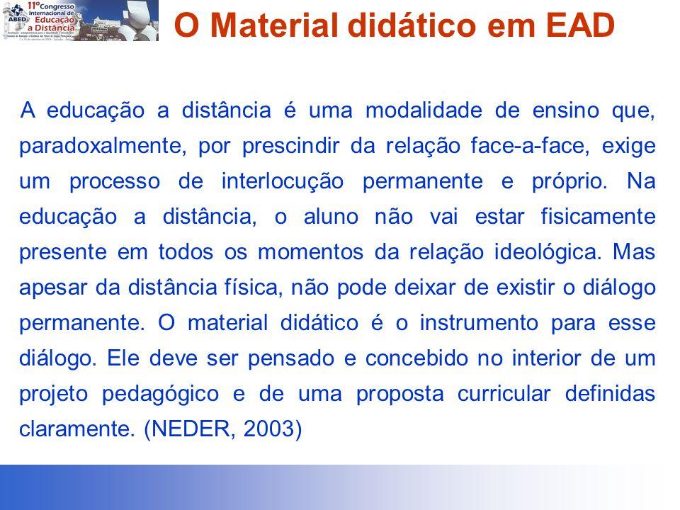 O Material didático em EAD A educação a distância é uma modalidade de ensino que, paradoxalmente, por prescindir da relação face-a-face, exige um processo de interlocução permanente e próprio.