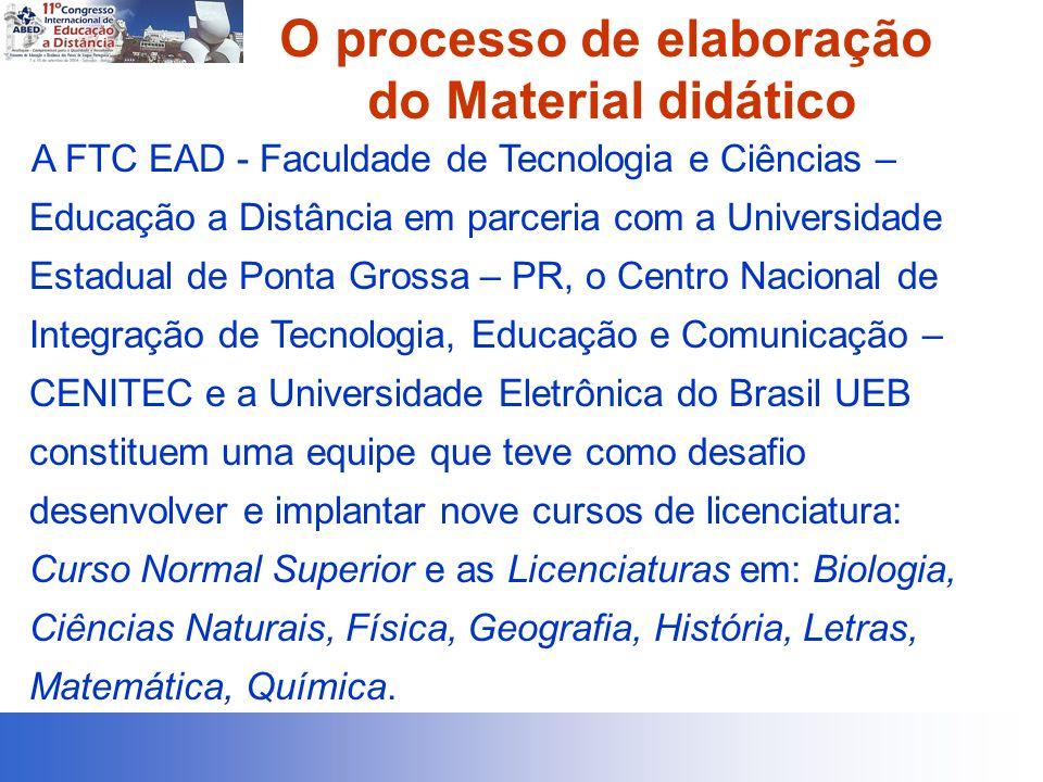 O processo de elaboração do Material didático A FTC EAD - Faculdade de Tecnologia e Ciências – Educação a Distância em parceria com a Universidade Est