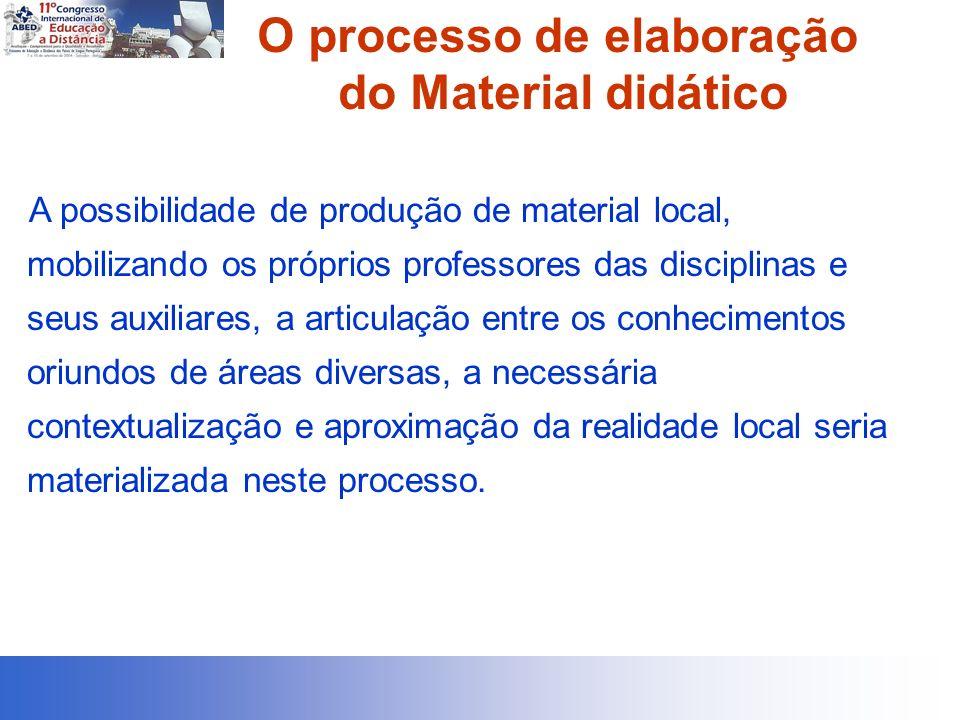 O processo de elaboração do Material didático A possibilidade de produção de material local, mobilizando os próprios professores das disciplinas e seu