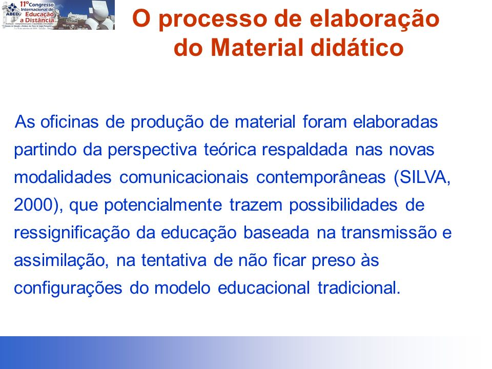 O processo de elaboração do Material didático As oficinas de produção de material foram elaboradas partindo da perspectiva teórica respaldada nas nova