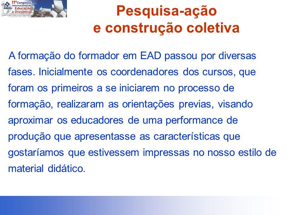 Pesquisa-ação e construção coletiva A formação do formador em EAD passou por diversas fases. Inicialmente os coordenadores dos cursos, que foram os pr