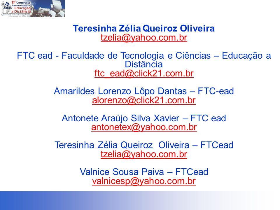 Teresinha Zélia Queiroz Oliveira tzelia@yahoo.com.br FTC ead - Faculdade de Tecnologia e Ciências – Educação a Distância ftc_ead@click21.com.br Amarildes Lorenzo Lôpo Dantas – FTC-ead alorenzo@click21.com.br Antonete Araújo Silva Xavier – FTC ead antonetex@yahoo.com.br Teresinha Zélia Queiroz Oliveira – FTCead tzelia@yahoo.com.br Valnice Sousa Paiva – FTCead valnicesp@yahoo.com.br