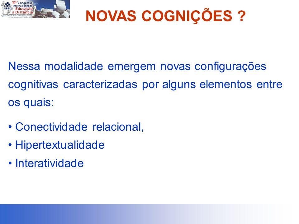 NOVAS COGNIÇÕES ? Nessa modalidade emergem novas configurações cognitivas caracterizadas por alguns elementos entre os quais: Conectividade relacional