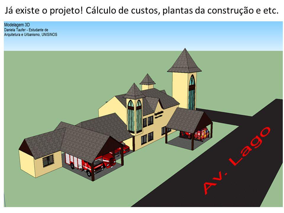 Já existe o projeto! Cálculo de custos, plantas da construção e etc.