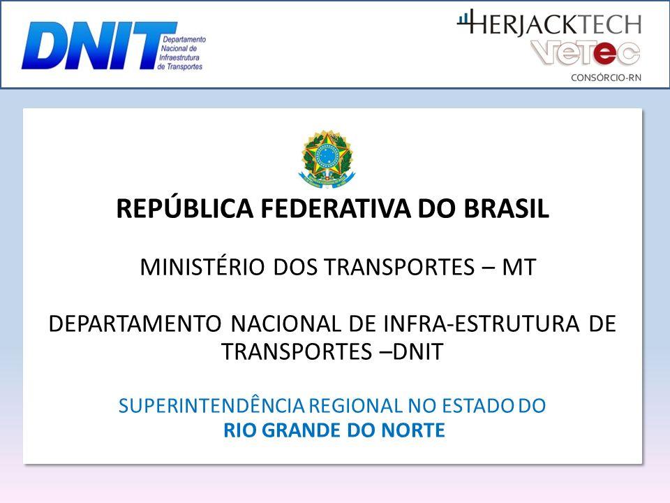 REPÚBLICA FEDERATIVA DO BRASIL MINISTÉRIO DOS TRANSPORTES – MT DEPARTAMENTO NACIONAL DE INFRA-ESTRUTURA DE TRANSPORTES –DNIT SUPERINTENDÊNCIA REGIONAL