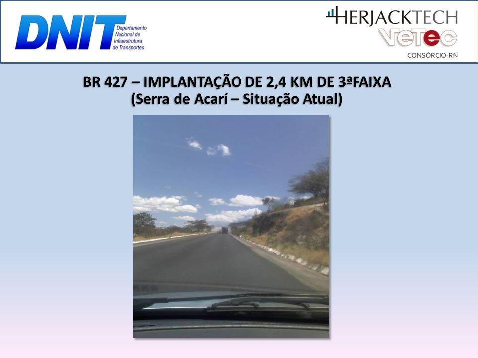 BR 427 – IMPLANTAÇÃO DE 2,4 KM DE 3ªFAIXA (Serra de Acarí – Situação Atual)