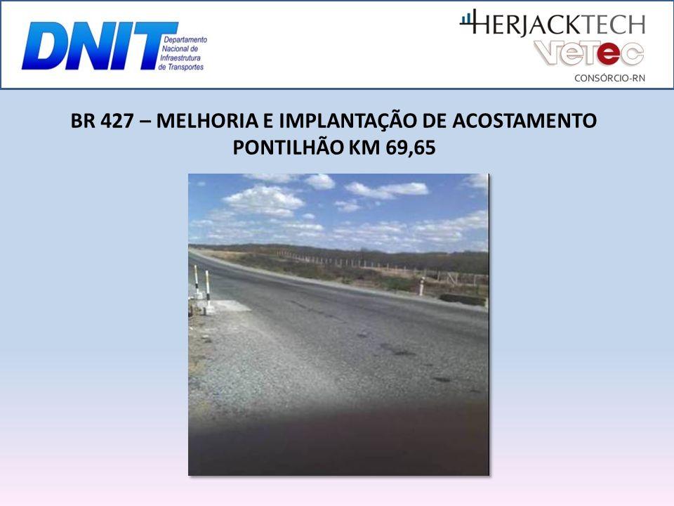 BR 427 – MELHORIA E IMPLANTAÇÃO DE ACOSTAMENTO PONTILHÃO KM 69,65