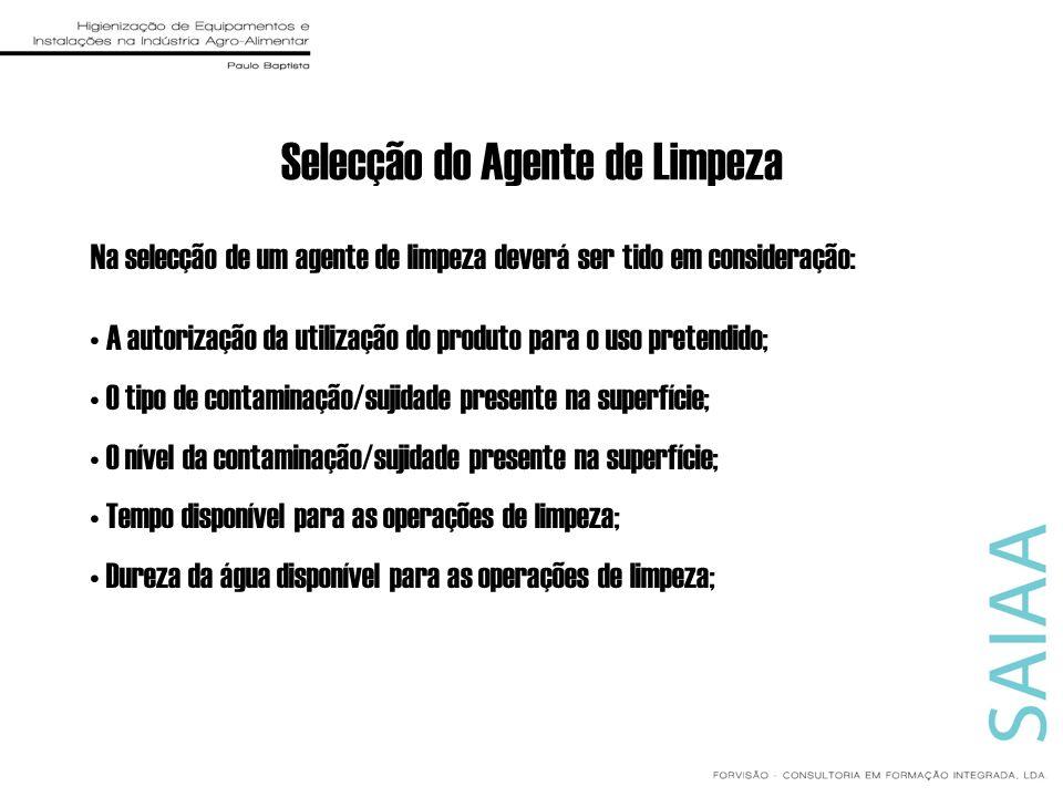 Selecção do Agente de Limpeza Na selecção de um agente de limpeza deverá ser tido em consideração: A autorização da utilização do produto para o uso p