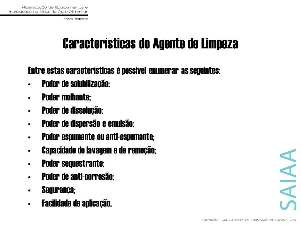 Características do Agente de Limpeza Entre estas características é possível enumerar as seguintes: Poder de solubilização; Poder molhante; Poder de di