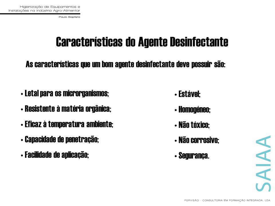 Características do Agente Desinfectante As características que um bom agente desinfectante deve possuir são: Letal para os microrganismos; Resistente