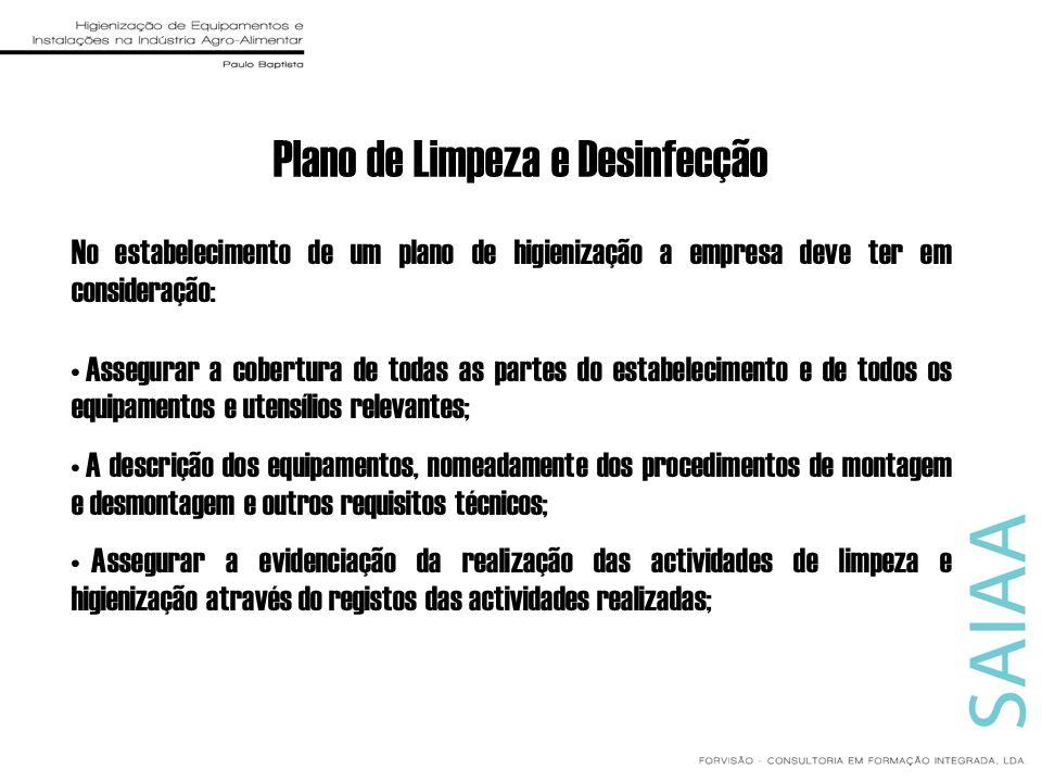 Plano de Limpeza e Desinfecção No estabelecimento de um plano de higienização a empresa deve ter em consideração: Assegurar a cobertura de todas as pa
