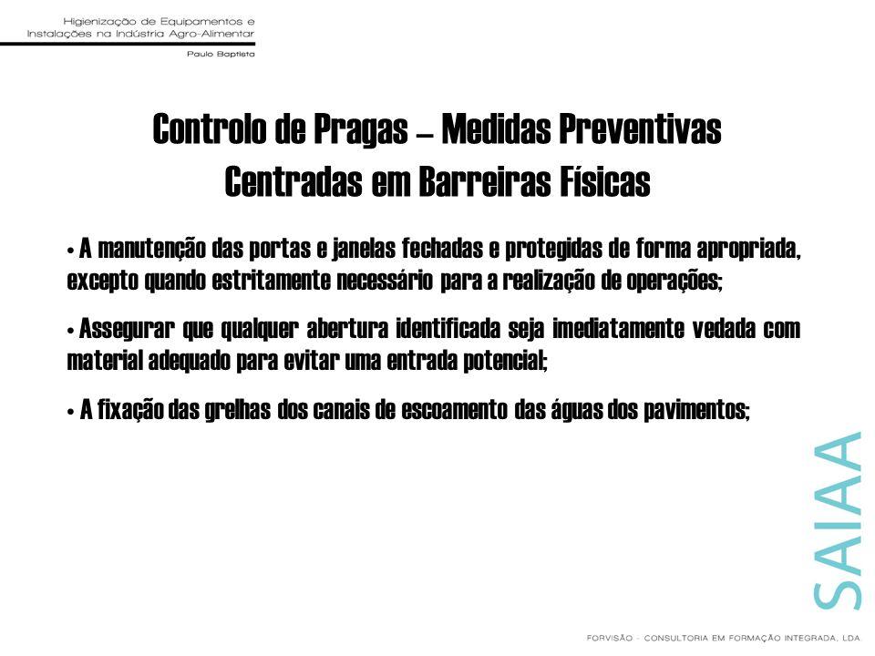 Controlo de Pragas – Medidas Preventivas Centradas em Barreiras Físicas A manutenção das portas e janelas fechadas e protegidas de forma apropriada, e