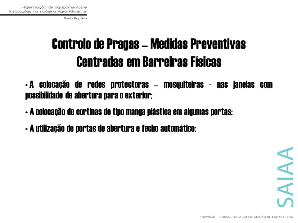 Controlo de Pragas – Medidas Preventivas Centradas em Barreiras Físicas A colocação de redes protectoras – mosquiteiras - nas janelas com possibilidad