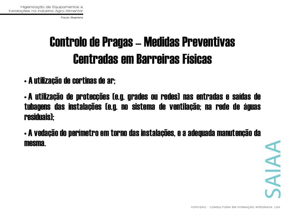 Controlo de Pragas – Medidas Preventivas Centradas em Barreiras Físicas A utilização de cortinas de ar; A utilização de protecções (e.g. grades ou red