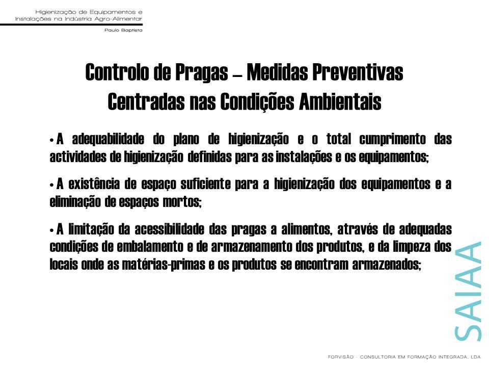 Controlo de Pragas – Medidas Preventivas Centradas nas Condições Ambientais A adequabilidade do plano de higienização e o total cumprimento das activi