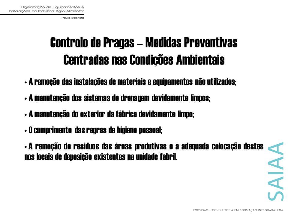 Controlo de Pragas – Medidas Preventivas Centradas nas Condições Ambientais A remoção das instalações de materiais e equipamentos não utilizados; A ma