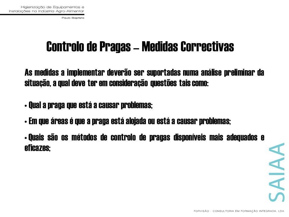 Controlo de Pragas – Medidas Correctivas As medidas a implementar deverão ser suportadas numa análise preliminar da situação, a qual deve ter em consi