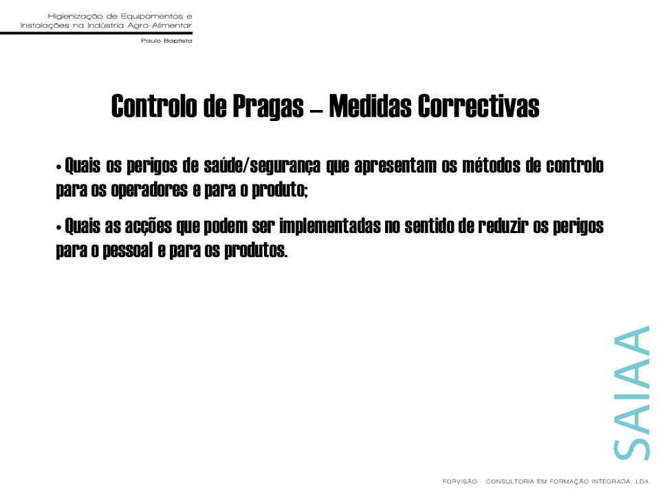 Controlo de Pragas – Medidas Correctivas Quais os perigos de saúde/segurança que apresentam os métodos de controlo para os operadores e para o produto