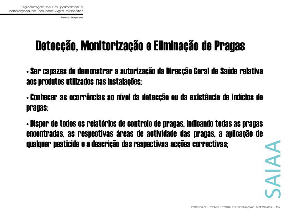 Detecção, Monitorização e Eliminação de Pragas Ser capazes de demonstrar a autorização da Direcção Geral de Saúde relativa aos produtos utilizados nas