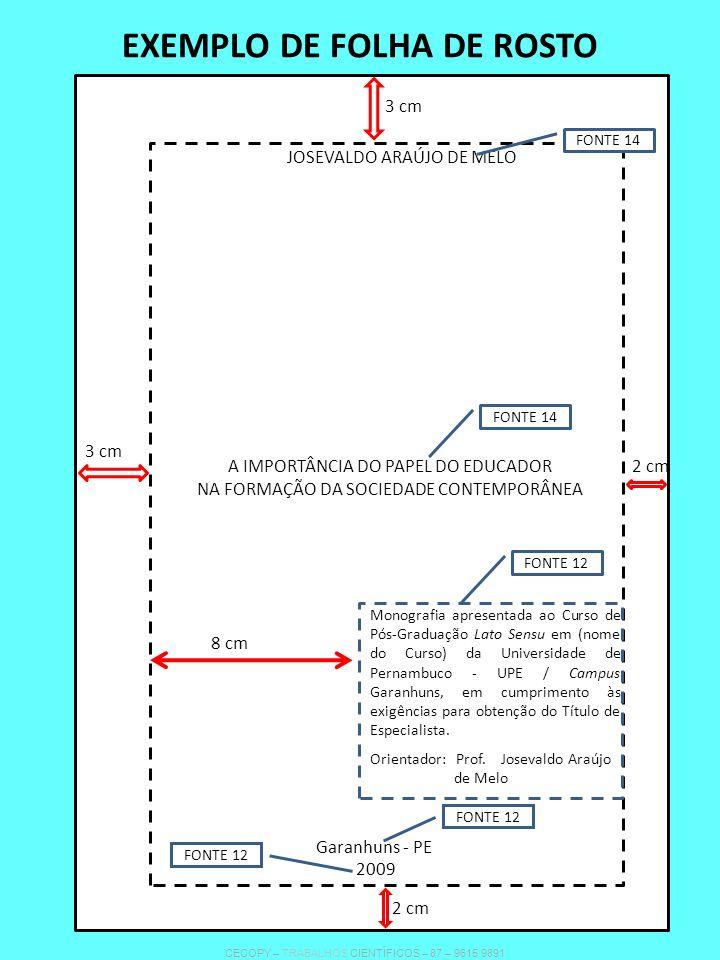 EXEMPLO DE FOLHA DE ROSTO JOSEVALDO ARAÚJO DE MELO Monografia apresentada ao Curso de Pós-Graduação Lato Sensu em (nome do Curso) da Universidade de P