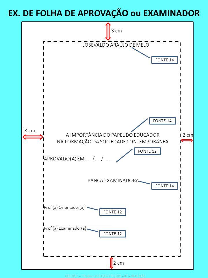 EX. DE FOLHA DE APROVAÇÃO ou EXAMINADOR JOSEVALDO ARAÚJO DE MELO APROVADO(A) EM: __/ __/ ___ BANCA EXAMINADORA ______________________________ Prof.(a)