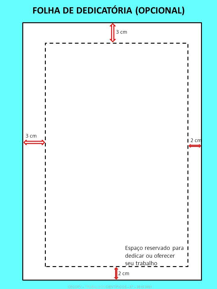 FOLHA DE DEDICATÓRIA (OPCIONAL) Espaço reservado para dedicar ou oferecer seu trabalho 3 cm 2 cm 3 cm 2 cm CECOPY – TRABALHOS CIENTÍFICOS – 87 – 9615 9891