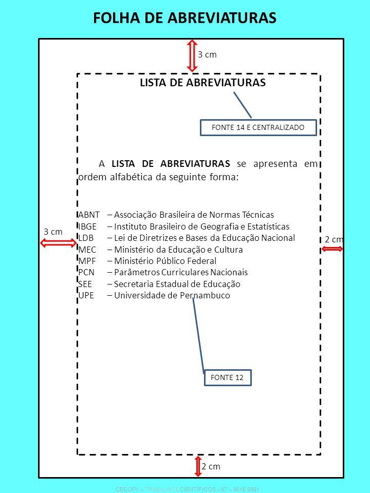 FOLHA DE ABREVIATURAS FONTE 14 E CENTRALIZADO LISTA DE ABREVIATURAS A LISTA DE ABREVIATURAS se apresenta em ordem alfabética da seguinte forma: ABNT –